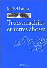 Trucs, machins et autres choses de Michel Laclos