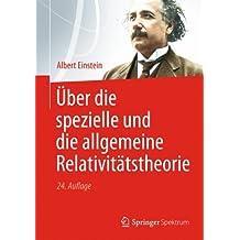 Über die Spezielle und die Allgemeine Relativitätstheorie (German Edition)