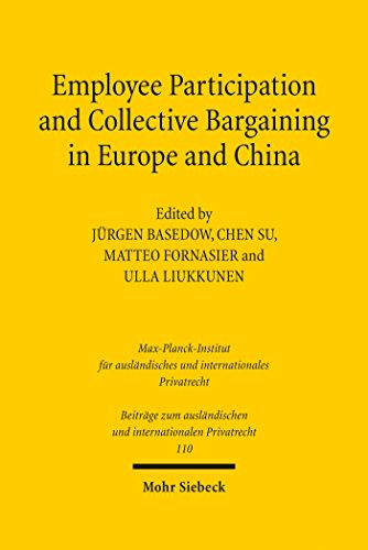 Employee Participation and Collective Bargaining in Europe and China (Beiträge zum ausländischen und internationalen Privatrecht)
