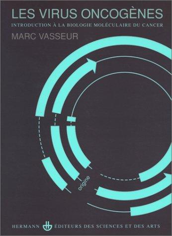 Les virus oncogenes : introduction a la biologie moléculaire du cancer par Marc Vasseur
