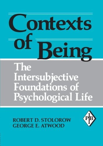 Contexts of Being: The Intersubjective Foundations of Psychological Life (Psychoanalytic Inquiry Book Series) by Robert D. Stolorow (2002-06-03)