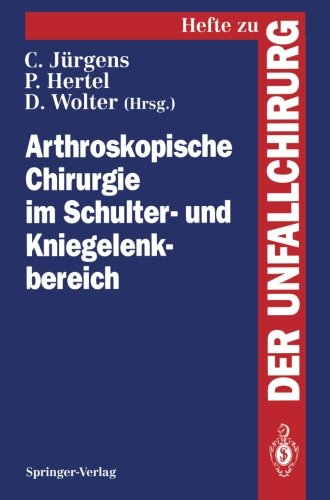 """Arthroskopische Chirurgie im Schulter- und Kniegelenkbereich (Hefte zur Zeitschrift """"Der Unfallchirurg"""", Band 243)"""