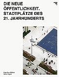 Die neue Öffentlichkeit: Europäische Stadtplätze des 21. Jahrhunderts