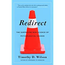Redirect: The Surprising New Science of Psychological Change by Timothy D. Wilson (2011-09-08)
