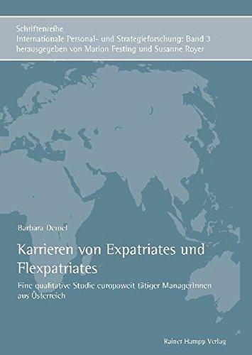 Karrieren von Expatriates und Flexpatriates: Eine qualitative Studie europaweit tätiger ManagerInnen aus Österreich (Schriftenreihe Internationale Personal- und Strategieforschung)