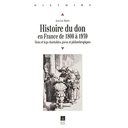 Histoire du don en France de 1800 à 1939: Dons et legs charitables, pieux et philanthropiques
