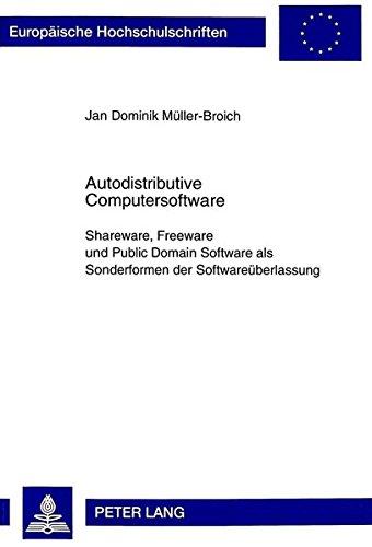 Autodistributive Computersoftware: Shareware, Freeware Und Public Domain Software ALS Sonderformen Der Softwareueberlassung. Eine Vertragliche ... Reihe II, Rechtswissenschaft) par Jan Dominik Muller-Broich