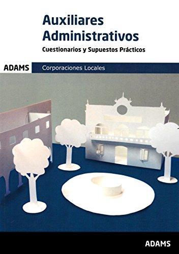 Cuestionarios y Supuestos Prácticos Auxiliares Administrativos de las Corporaciones Locales por Obra colectiva