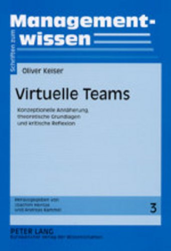 Virtuelle Teams: Konzeptionelle Annäherung, theoretische Grundlagen und kritische Reflexion (Schriften zum Managementwissen, Band 3)