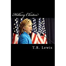 Hillary Clinton: What America Lost By Not Electing Hillary Clinton (English Edition)