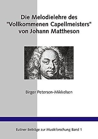 Die Melodielehre des Vollkommenen Capellmeisters von Johann Mattheson (Eutiner Beitreage Zur Musikforschung) by Birger Petersen-Mikkelsen (2002-04-09)