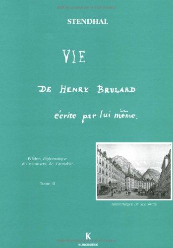 Vie de Henry Brulard écrite par lui-même, tome 2 : Edition diplomatique du manuscrit de la Bibliothèque de Grenoble