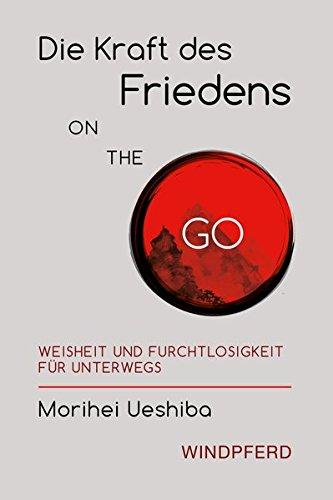 Die Kraft des Friedens on the go: Weisheit und Furchtlosigkeit für unterwegs
