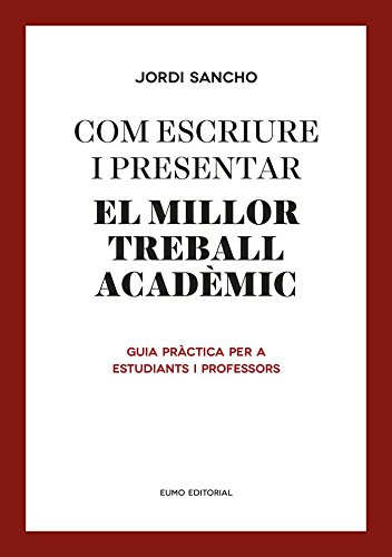 Com escriure i presentar el millor treball acadèmic: Guia pràctica per a estudiants i professors (Guies d'escriptura i d'exposició oral) por Jordi Sancho Salido