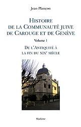 Histoire de la communauté juive de Carouge et de Genève : Volume 1, De l'Antiquité à la fin du XIXe siècle