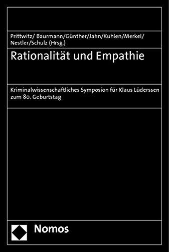 Rationalität und Empathie: Kriminalwissenschaftliches Symposion für Klaus Lüderssen zum 80. Geburtstag