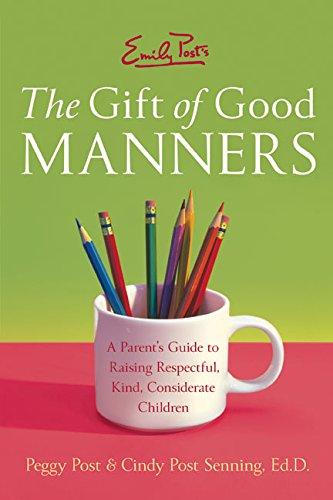 Emily Post's the Gift of Good Manners: A Parent's Guide to Raising Respectful, Kind, Considerate Children: A Parent's Guide to Raising Respectful, Kind and Considerate Children por Peggy Post