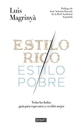 Estilo rico, estilo pobre. Guía práctica para expresarse y escribir mejor (Debate) por Luis Magrinyà