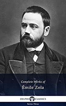 Delphi Complete Works of Emile Zola (Illustrated) by [Zola, Emile]