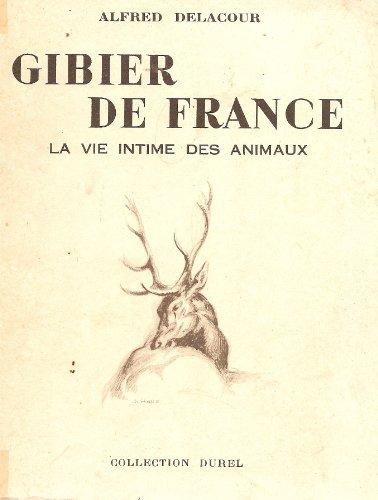 Gibier de France. la vie intime des animaux. illustré de croquis de charles-jean hallo et de huit photographies en hors-texte. par Delacour Alfred .