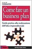 Scarica Libro Come fare un business plan Guida pratica alla realizzazione dell idea imprenditoriale (PDF,EPUB,MOBI) Online Italiano Gratis