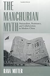 The Manchurian Myth: Nationalism, Resistance, and Collaboration in Modern China by Rana Mitter (2000-11-24)