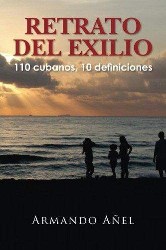 RETRATO DEL EXILIO  110 cubanos, 10 definiciones