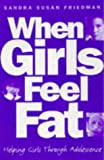 When Girls Feel Fat: Helping Girls Through Adolescence