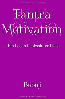 Tantra Motivation - Ein Leben in absoluter Liebe