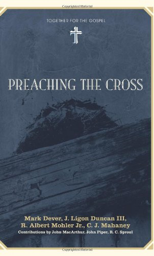 Preaching the Cross (Together for the Gospel)