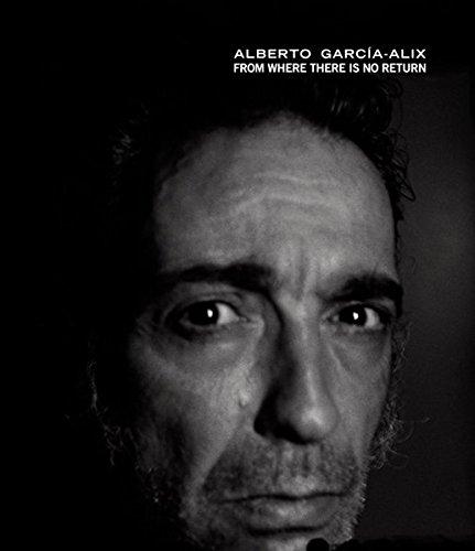 From Where Is No Return (Libros de Autor) por Alberto García Alix