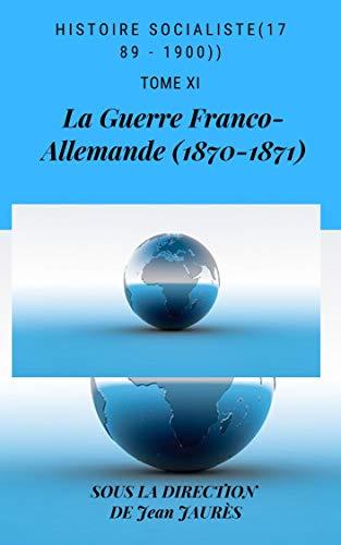 Histoire Socialiste (1789 - 1900): La Guerre Franco-Allemande (1870-1871) (French Edition)