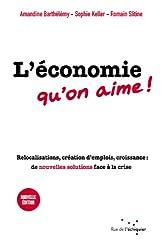 L'Économie qu'on aime: Relocalisations, création d'emplois, croissance : de nouvelles solutions face à la crise
