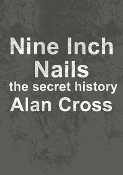 Nine Inch Nails: the secret history par [Cross, Alan]