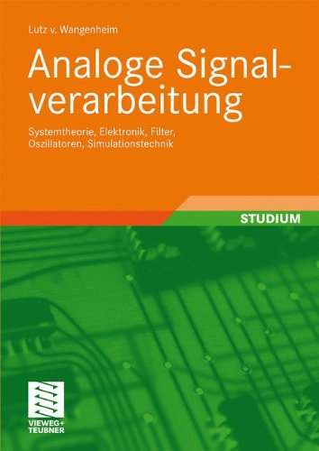 Analoge Signalverarbeitung: Systemtheorie, Elektronik, Filter, Oszillatoren, Simulationstechnik (German Edition)