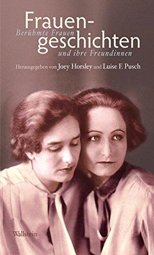 Frauengeschichten: Berühmte Frauen und ihre Freundinnen