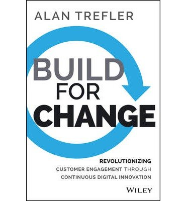 [( Build for Change: Revolutionizing Customer Engagement Through Continuous Digital Innovation By Trefler, Alan ( Author ) Hardcover Jun - 2014)] Hardcover