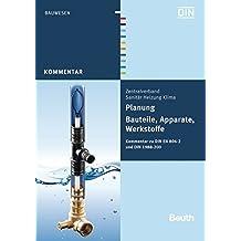 Planung - Bauteile, Apparate, Werkstoffe: Kommentar zu DIN EN 806-2 und DIN 1988-200 (Beuth Kommentar)