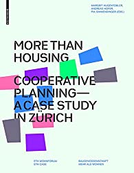 More Than Housing: Cooperative Planning - A Case Study In Zurich