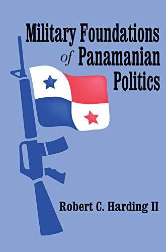 Military Foundations of Panamanian Politics (English Edition)