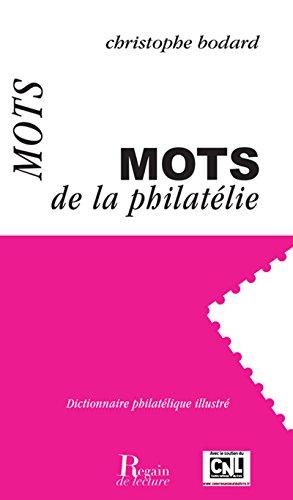 Mots de la philatélie - Dictionnaire philatélique illustré