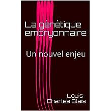 La génétique embryonnaire: Un nouvel enjeu (French Edition)