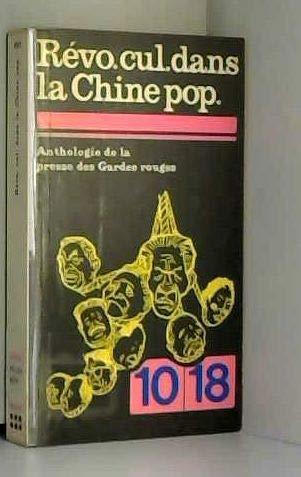Revo cul dans la Chine pop : Révolution culturelle dans la Chine populaire anthologie de la presse des Gardes rouges mai 1966-janvier 1968 / préparée par Hector Mandarès, Gracchus Wang, Ed. Redon, Katia Nguyen... etc (10-18 901) par Hector Mandares