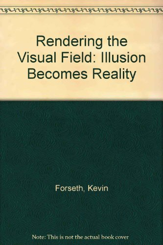 Rendering the Visual Field: Illusion Becomes Reality by Kevin Forseth (1991-05-01)