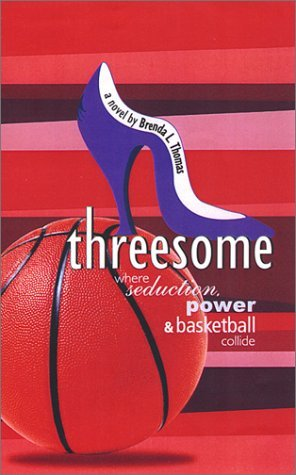 Threesome: Where Seduction, Power and Basketball Collide by Brenda L. Thomas (2001-10-29)