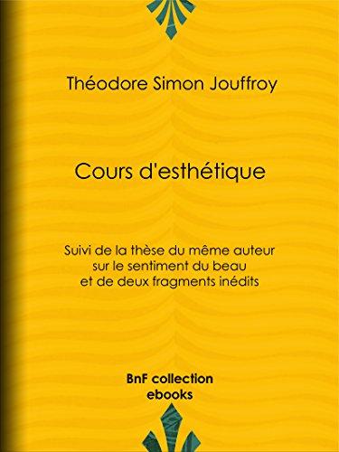 Cours d'esthétique: Suivi de la thèse du même auteur sur le sentiment du beau et de deux fragments inédits (French Edition)
