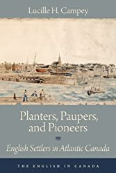 Planters, Paupers & Pioneers: English Settlers in Atlantic Canada (English in Canada)