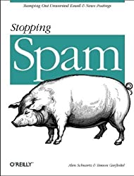Stopping Spam: Stamping Out Unwanted Email and News Postings by Garfinkel, Simson, Schwartz, Alan (1998) Paperback