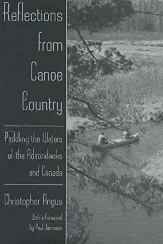 [Reflections from Canoe Country: Paddling the Waters of the Adirondacks and Canada] (By: Christopher Angus) [published: March, 1997]