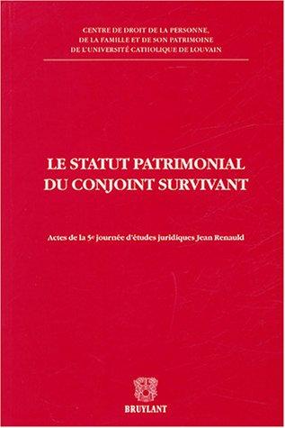 Le statut patrimonial du conjoint survivant : Actes de la 5e journées d'études juridiques Jean Renauld